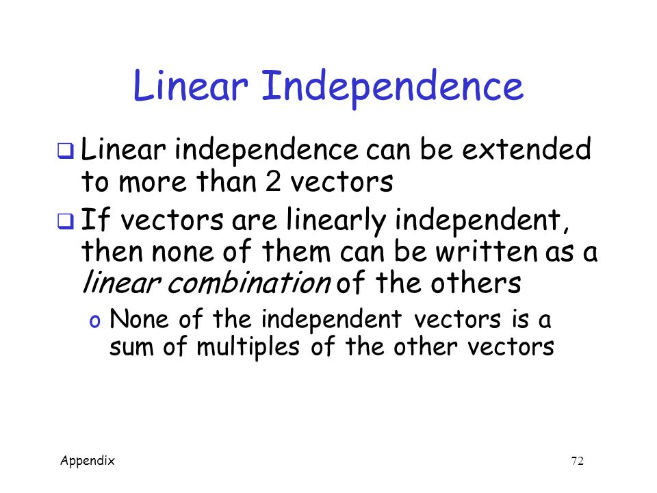 Appendix 71 Linear Independence  Vectors u,v   n linearly independent if au + bv = 0 implies a=b=0  For example,  Are linearly independent