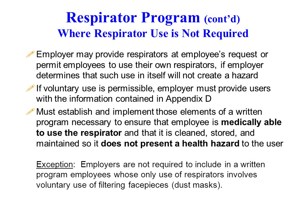 Respirator Program (cont'd) Where Respirator Use is Not Required !Employer may provide respirators at employee's request or permit employees to use th