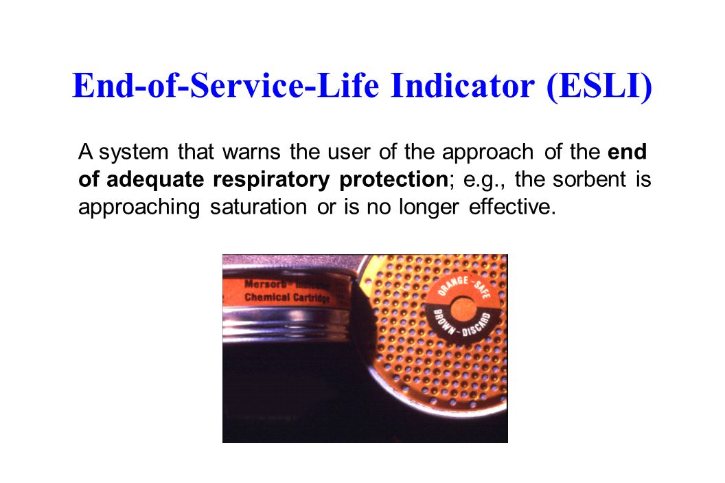 End-of-Service-Life Indicator (ESLI) A system that warns the user of the approach of the end of adequate respiratory protection; e.g., the sorbent is