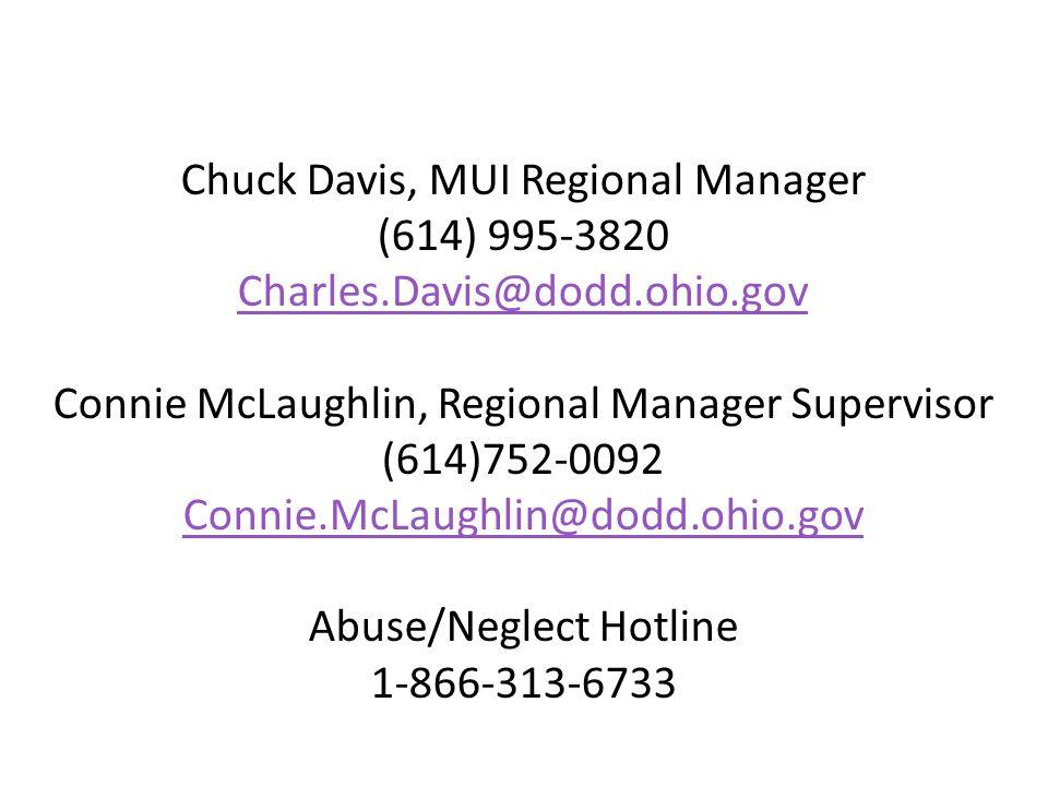 Chuck Davis, MUI Regional Manager (614) 995-3820 Charles.Davis@dodd.ohio.gov Connie McLaughlin, Regional Manager Supervisor (614)752-0092 Connie.McLaughlin@dodd.ohio.gov Abuse/Neglect Hotline 1-866-313-6733