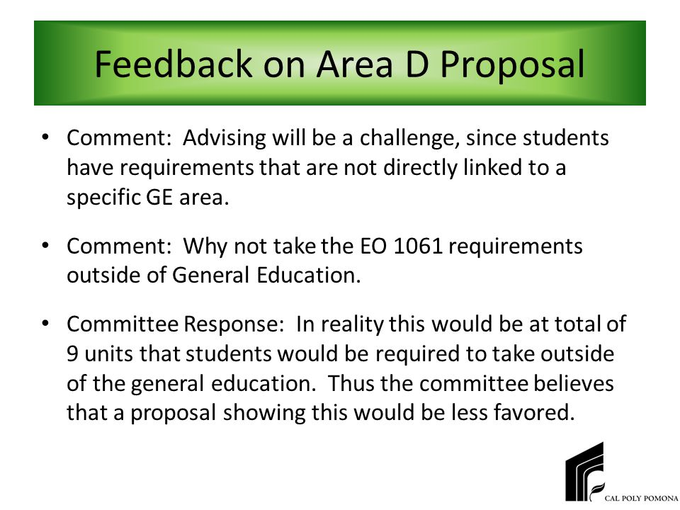 Feedback on Area D Proposal Comment: Advising will be a challenge, since students have requirements that are not directly linked to a specific GE area.
