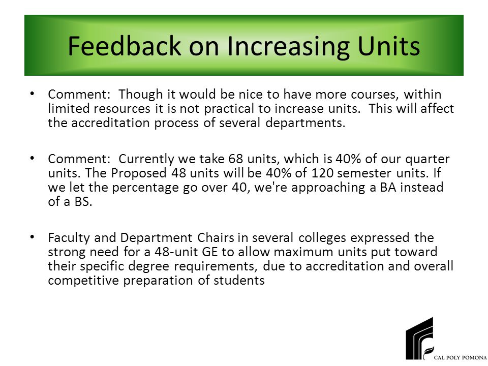 Feedback on Increasing Units Comment: Though it would be nice to have more courses, within limited resources it is not practical to increase units.