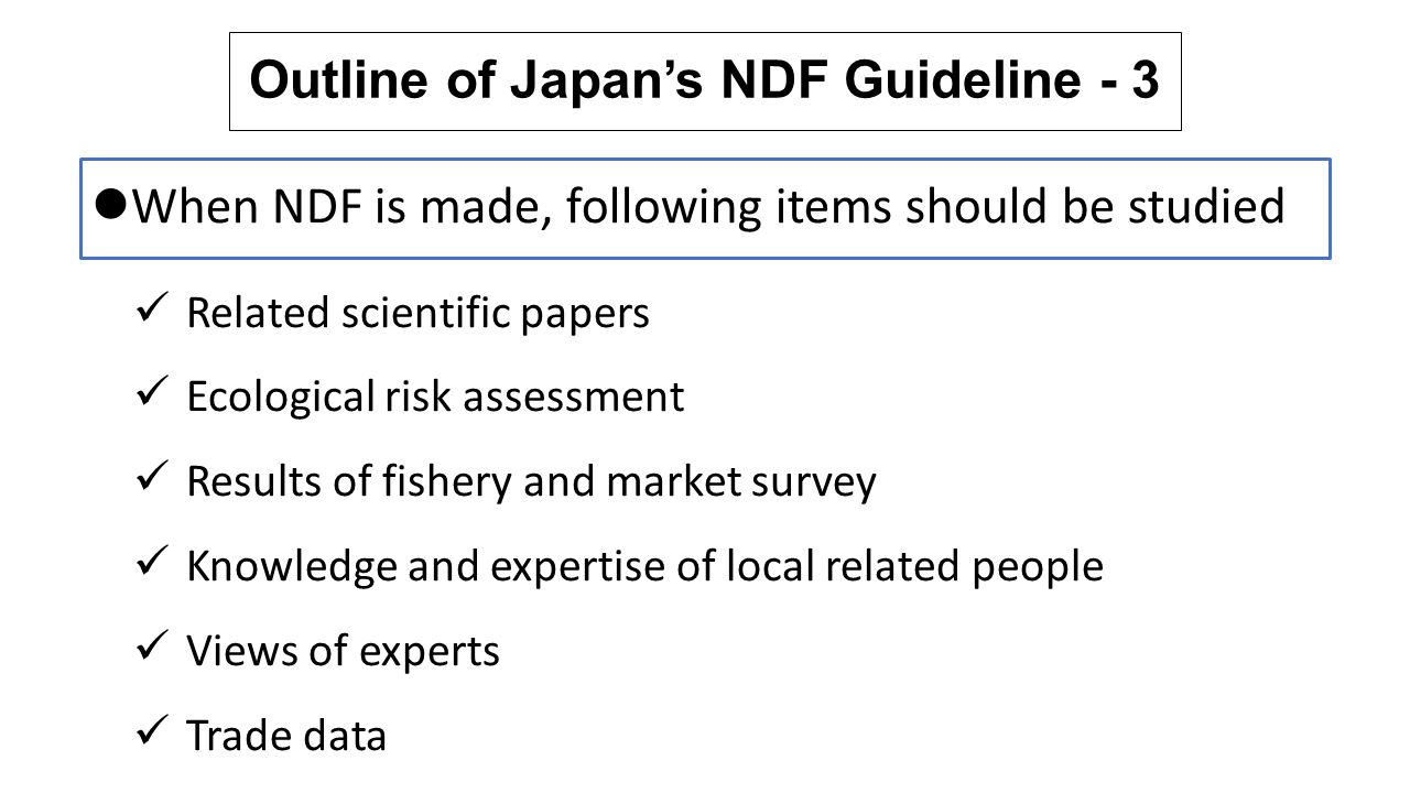 Outline of Japan's NDF Guideline - 3 When NDF is made, following items should be studied Related scientific papers Ecological risk assessment Results