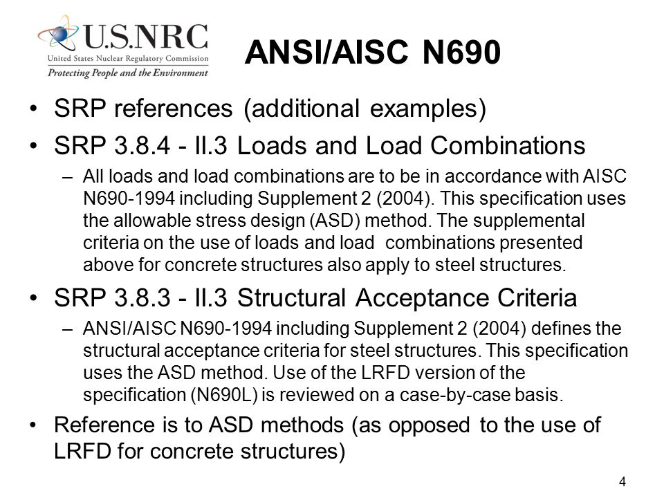 ANSI/AISC N690 SRP references (additional examples) SRP 3.8.4 - II.3 Loads and Load Combinations –All loads and load combinations are to be in accorda