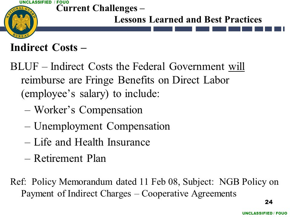 UNCLASSIFIED / FOUO Current Challenges – Lessons Learned and Best Practices Indirect Costs – BLUF – Indirect Costs the Federal Government will reimbur