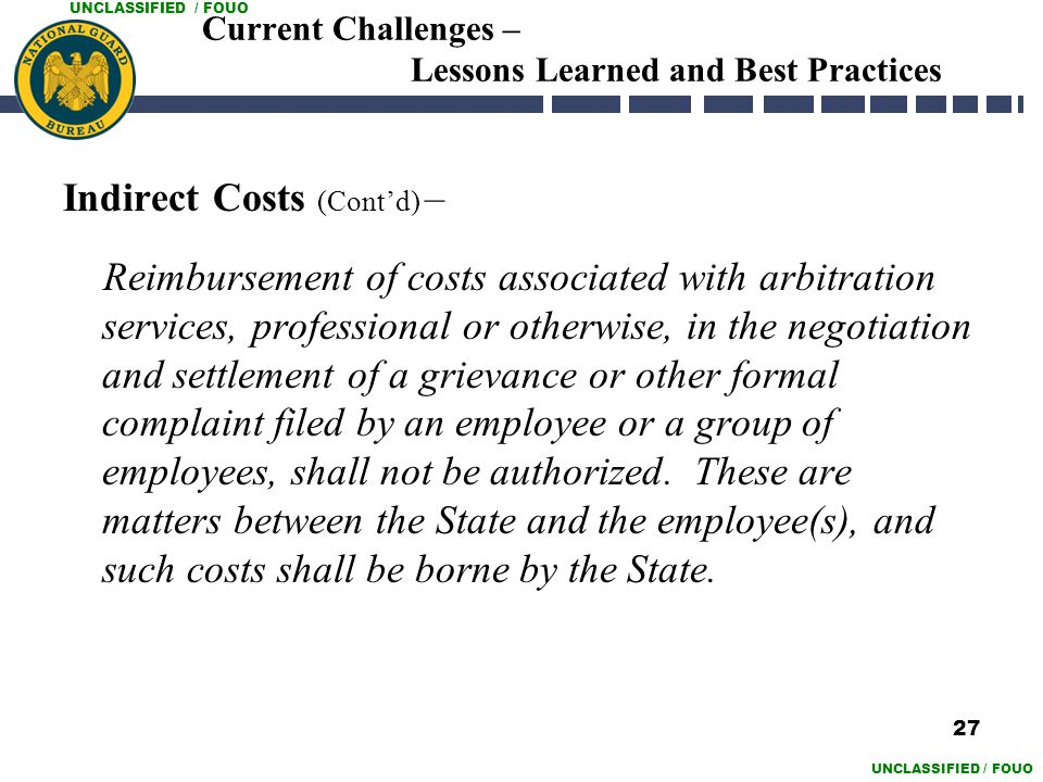 UNCLASSIFIED / FOUO Current Challenges – Lessons Learned and Best Practices Indirect Costs (Cont'd) – Reimbursement of costs associated with arbitrati