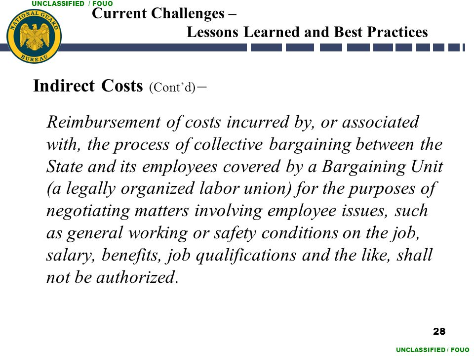 UNCLASSIFIED / FOUO Current Challenges – Lessons Learned and Best Practices Indirect Costs (Cont'd) – Reimbursement of costs incurred by, or associate
