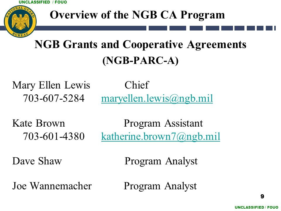 UNCLASSIFIED / FOUO Overview of the NGB CA Program NGB Grants and Cooperative Agreements (NGB-PARC-A) Mary Ellen LewisChief 703-607-5284 maryellen.lew