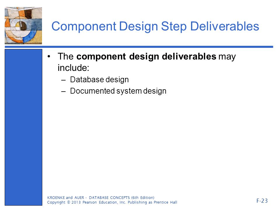 Component Design Step Deliverables The component design deliverables may include: –Database design –Documented system design KROENKE and AUER - DATABA