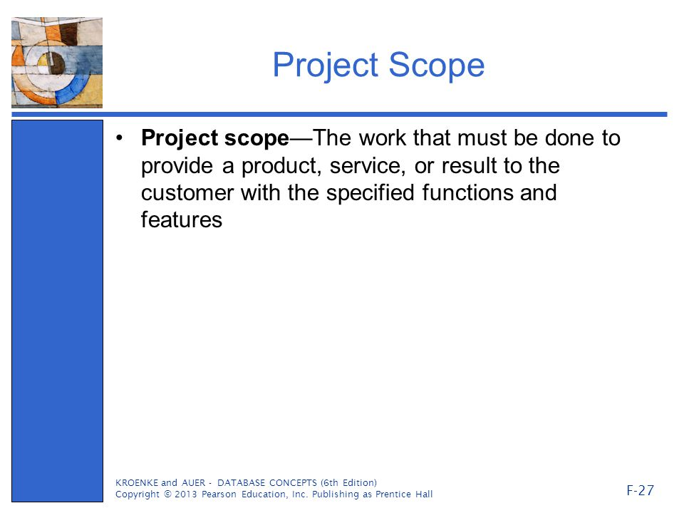 Project Scope Project scope—The work that must be done to provide a product, service, or result to the customer with the specified functions and featu