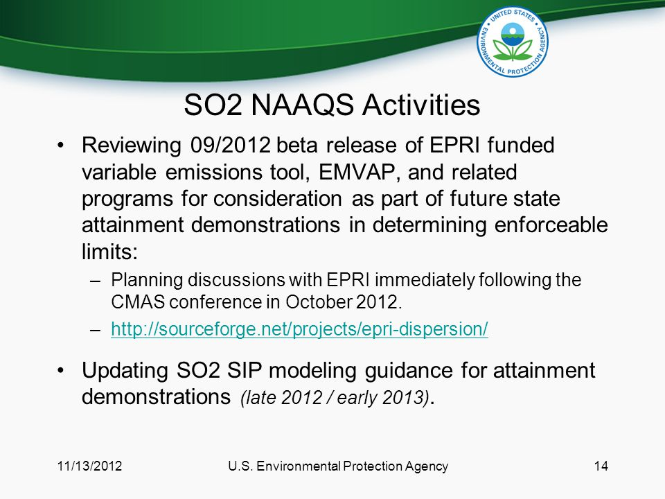 SO2 NAAQS Activities Reviewing 09/2012 beta release of EPRI funded variable emissions tool, EMVAP, and related programs for consideration as part of future state attainment demonstrations in determining enforceable limits: –Planning discussions with EPRI immediately following the CMAS conference in October 2012.