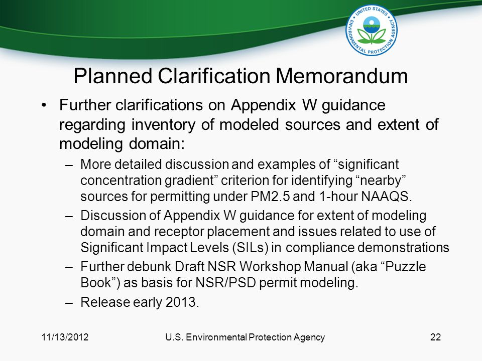 Planned Clarification Memorandum Further clarifications on Appendix W guidance regarding inventory of modeled sources and extent of modeling domain: –More detailed discussion and examples of significant concentration gradient criterion for identifying nearby sources for permitting under PM2.5 and 1-hour NAAQS.
