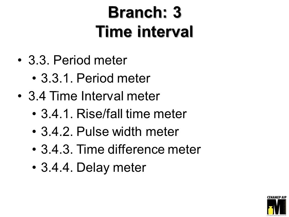 Branch: 3 Time interval 3.3. Period meter 3.3.1. Period meter 3.4 Time Interval meter 3.4.1.