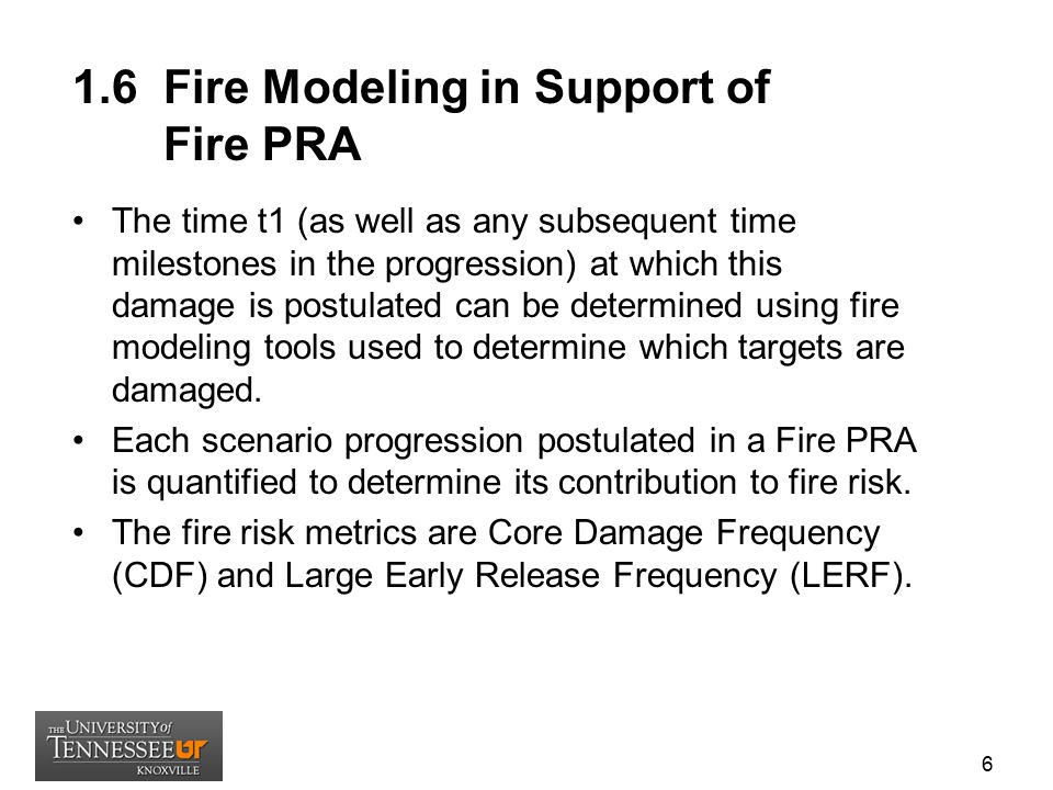 1.6 Fire Modeling in Support of Fire PRA The time t1 (as well as any subsequent time milestones in the progression) at which this damage is postulated