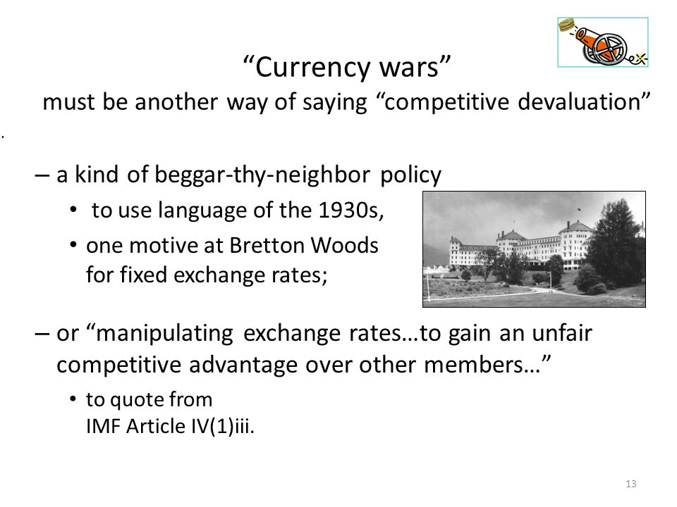 """Currency wars"" must be another way of saying ""competitive devaluation"" – a kind of beggar-thy-neighbor policy to use language of the 1930s, one motiv"