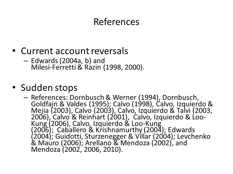 References Current account reversals – Edwards (2004a, b) and Milesi-Ferretti & Razin (1998, 2000).