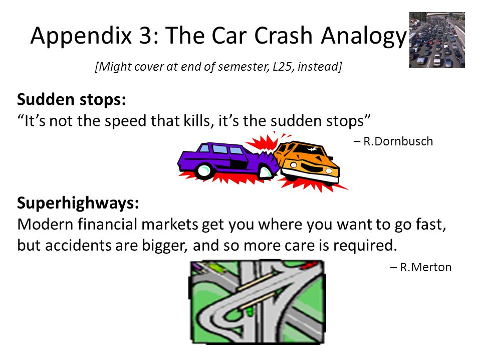 "Appendix 3: The Car Crash Analogy [Might cover at end of semester, L25, instead] Sudden stops: ""It's not the speed that kills, it's the sudden stops"""