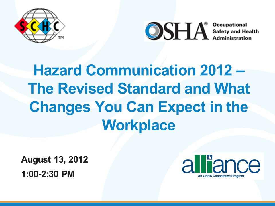 August 13, 2012 1:00-2:30 PM Hazard Communication 2012 – The Revised Standard and What Changes You Can Expect in the Workplace