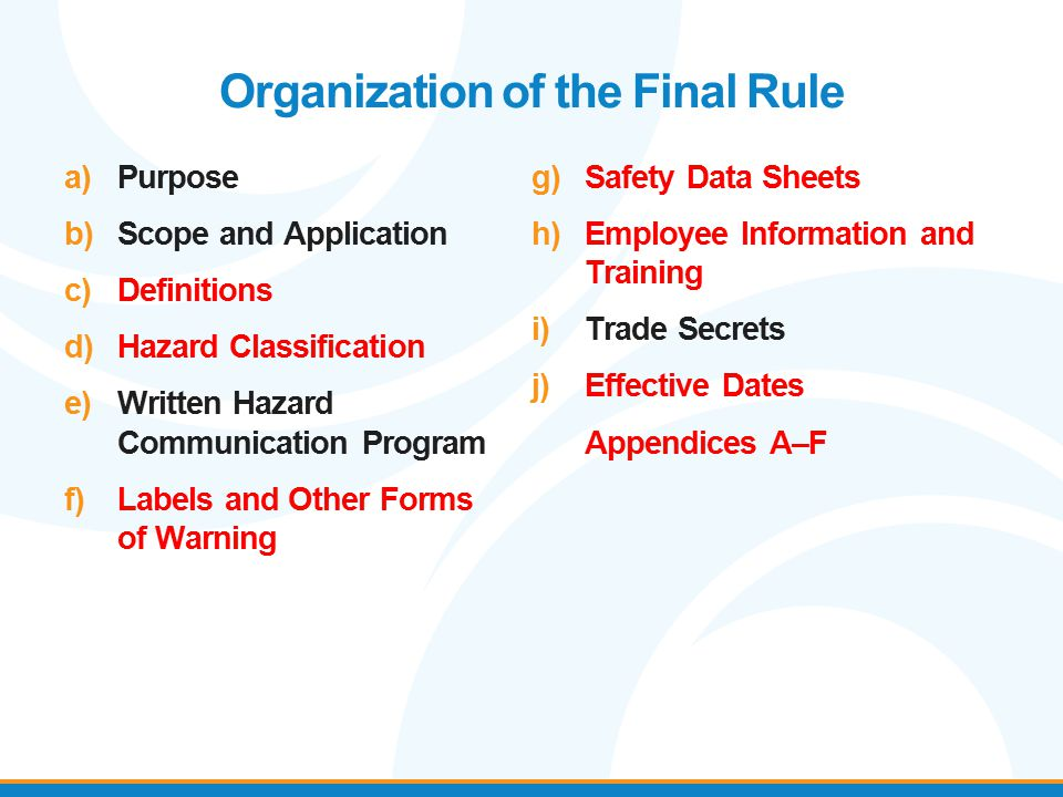 Organization of the Final Rule a)Purpose b)Scope and Application c)Definitions d)Hazard Classification e)Written Hazard Communication Program f)Labels