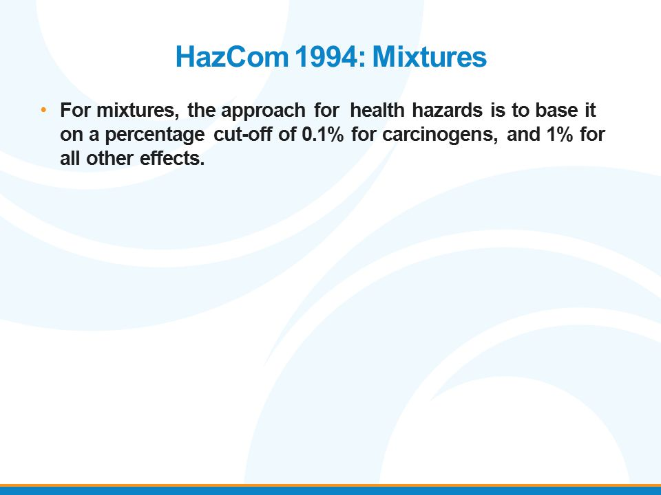 HazCom 1994: Mixtures For mixtures, the approach for health hazards is to base it on a percentage cut-off of 0.1% for carcinogens, and 1% for all othe