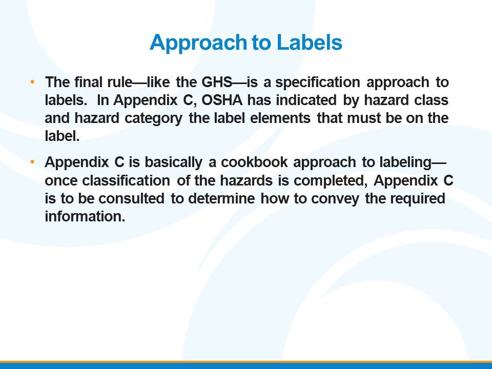 Approach to Labels The final rule—like the GHS—is a specification approach to labels. In Appendix C, OSHA has indicated by hazard class and hazard cat