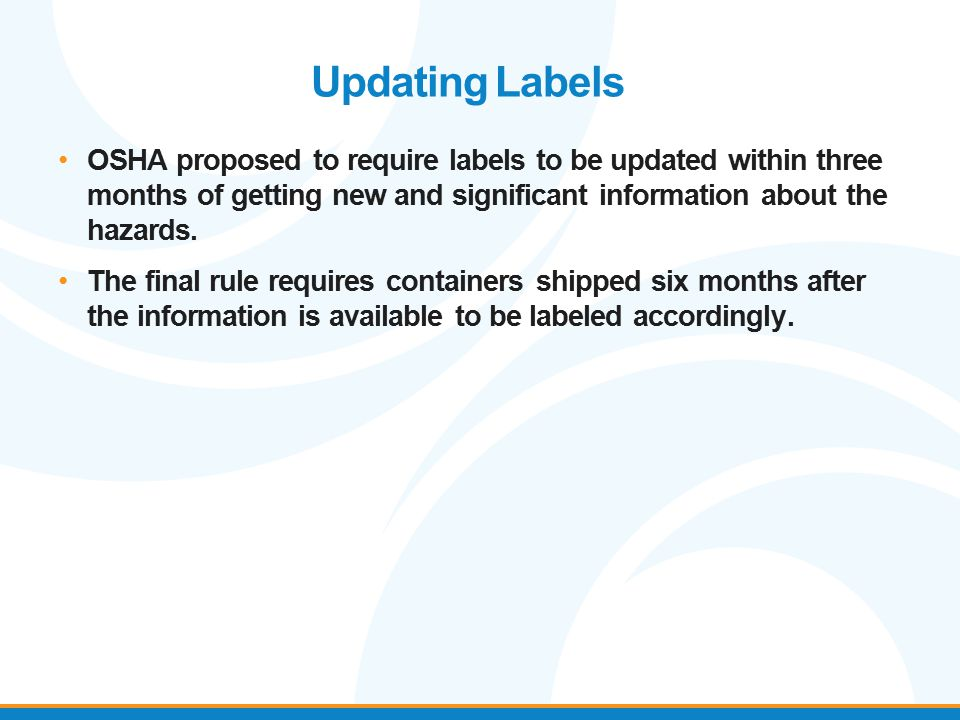 OSHA proposed to require labels to be updated within three months of getting new and significant information about the hazards. The final rule require