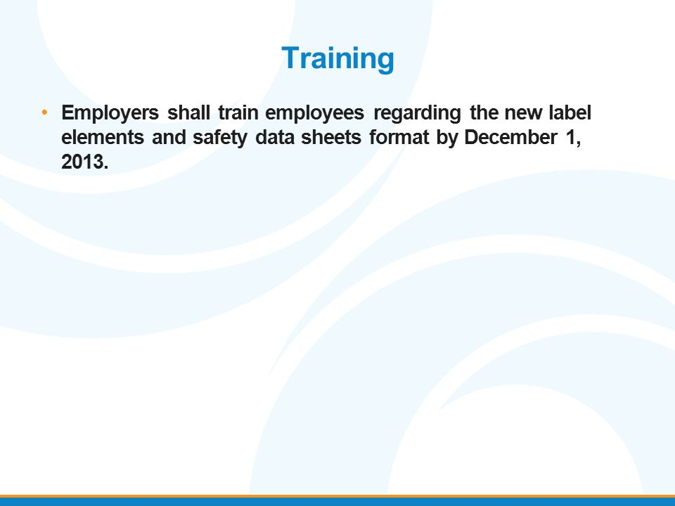 Training Employers shall train employees regarding the new label elements and safety data sheets format by December 1, 2013.