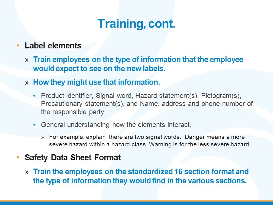 Training, cont. Label elements »Train employees on the type of information that the employee would expect to see on the new labels. »How they might us