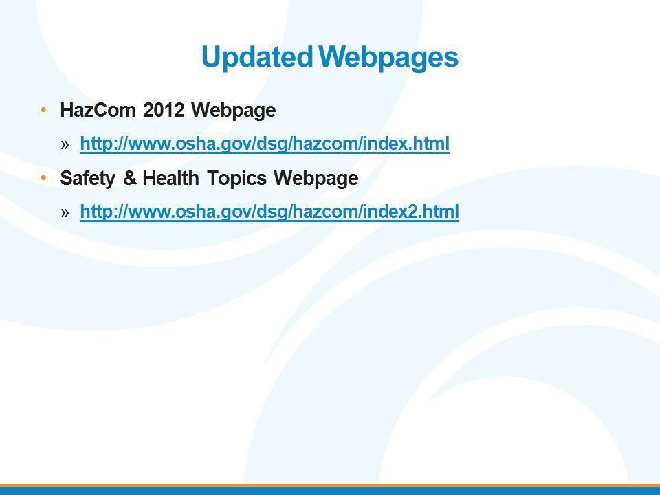 Updated Webpages HazCom 2012 Webpage »http://www.osha.gov/dsg/hazcom/index.html Safety & Health Topics Webpage »http://www.osha.gov/dsg/hazcom/index2.