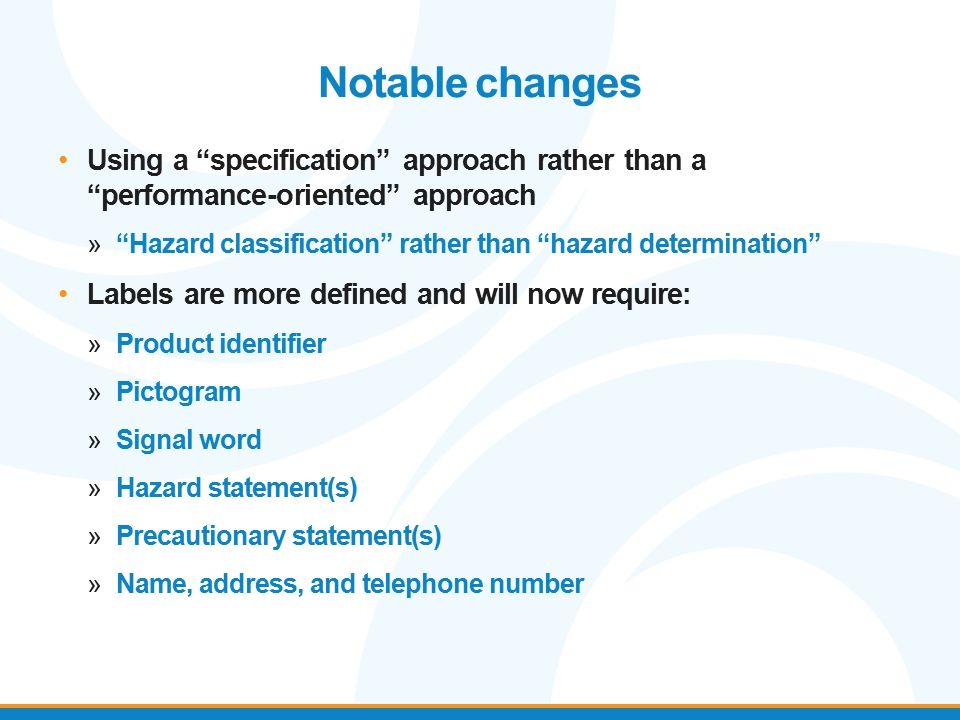 """Notable changes Using a """"specification"""" approach rather than a """"performance-oriented"""" approach »""""Hazard classification"""" rather than """"hazard determinat"""