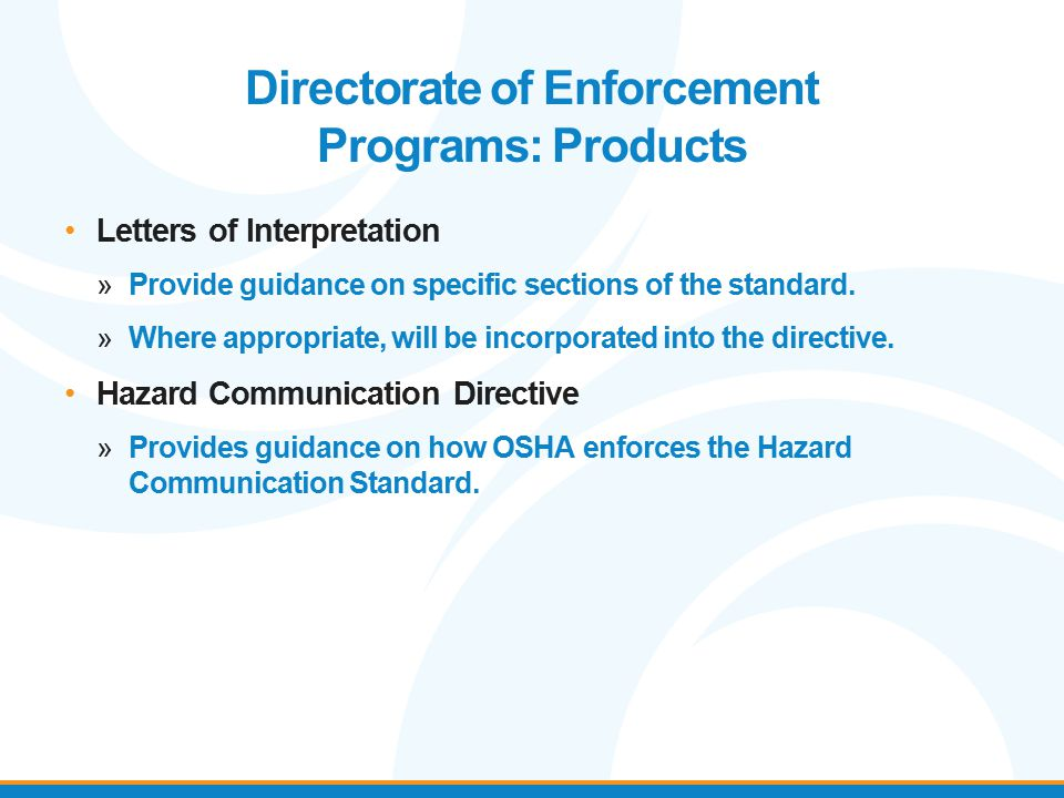Directorate of Enforcement Programs: Products Letters of Interpretation »Provide guidance on specific sections of the standard. »Where appropriate, wi