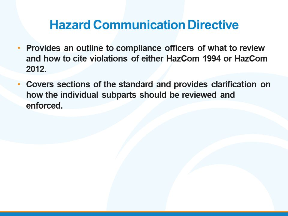 Hazard Communication Directive Provides an outline to compliance officers of what to review and how to cite violations of either HazCom 1994 or HazCom