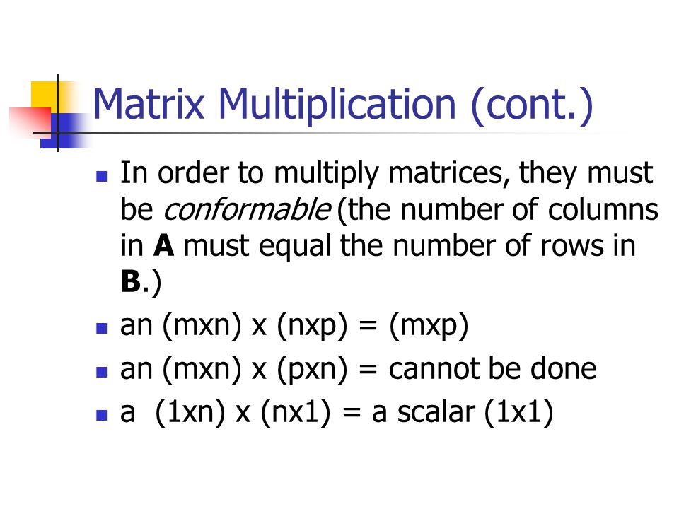 Matrix Multiplication (cont.) To multiply a matrix times a matrix, we write A times B as AB This is pre-multiplying B by A, or post- multiplying A by