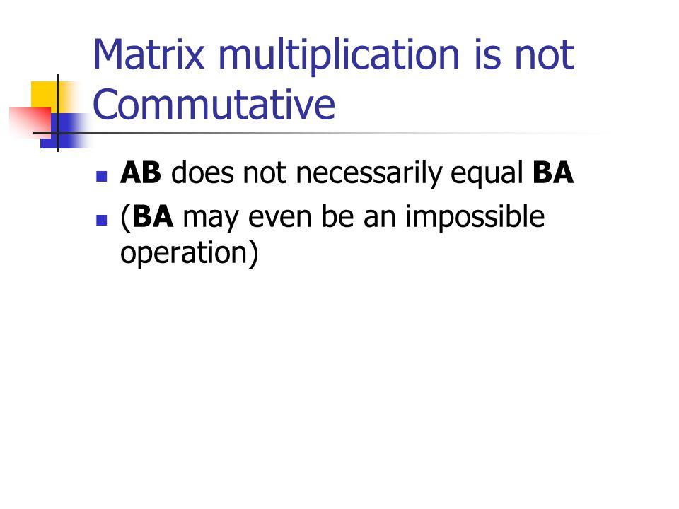 Matrix Multiplication (cont.) The general rule for matrix multiplication is: