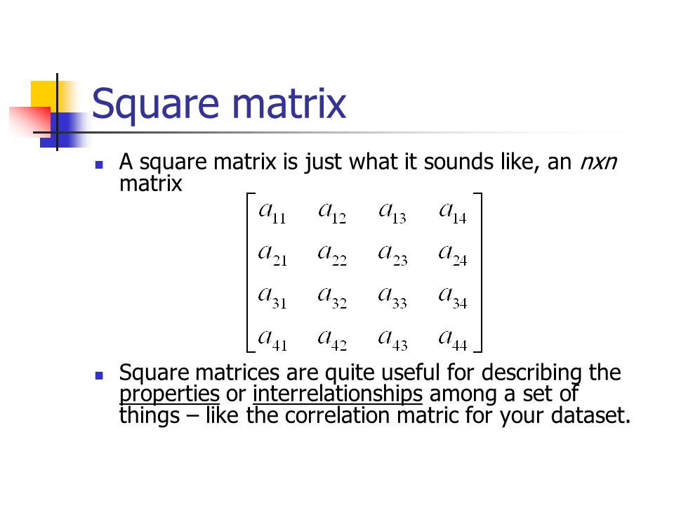 Special matrices There are a number of special matrices Square Diagonal Symmetric Null Identity