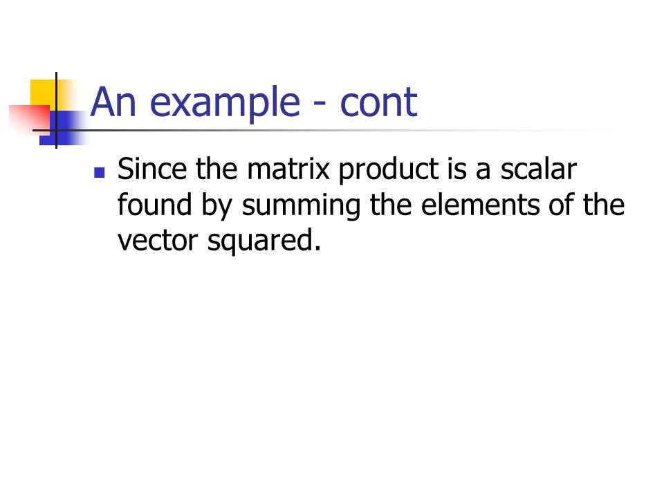 An example: Suppose that you wish to obtain the sum of squared errors from the vector e. Simply pre-multiply e by its transpose e'. which, in matrices