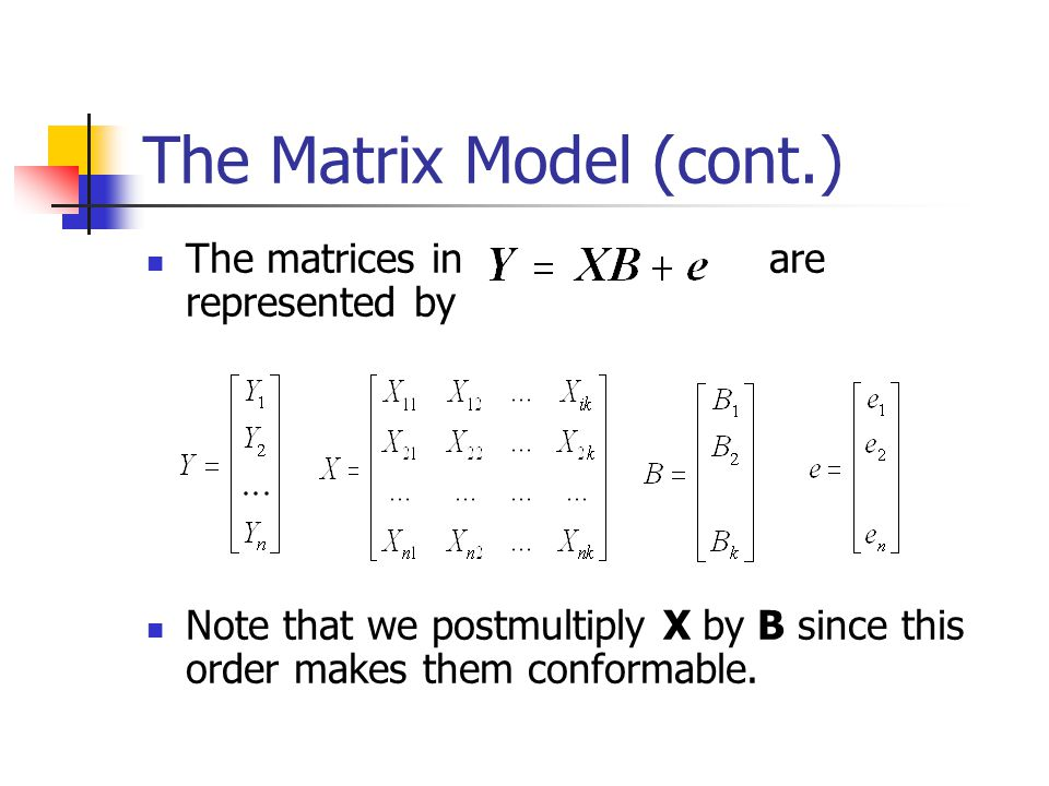 The Matrix Model The multiple regression model may be easily represented in matrix terms. Where the Y, X, B and e are all matrices of data, coefficien