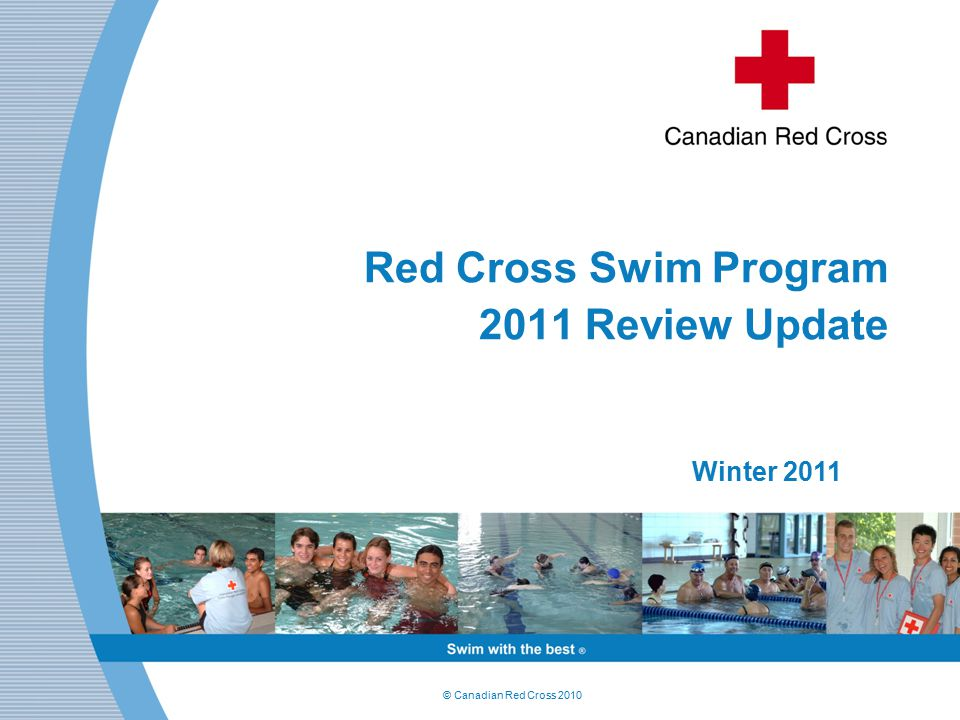 © Canadian Red Cross 2010 Red Cross Swim Program 2011 Review Update Winter 2011