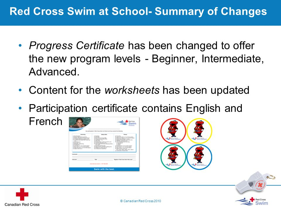 Red Cross Swim at School- Summary of Changes Progress Certificate has been changed to offer the new program levels - Beginner, Intermediate, Advanced.