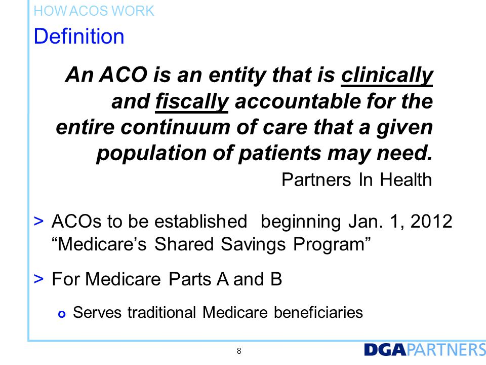 Definition An ACO is an entity that is clinically and fiscally accountable for the entire continuum of care that a given population of patients may need.
