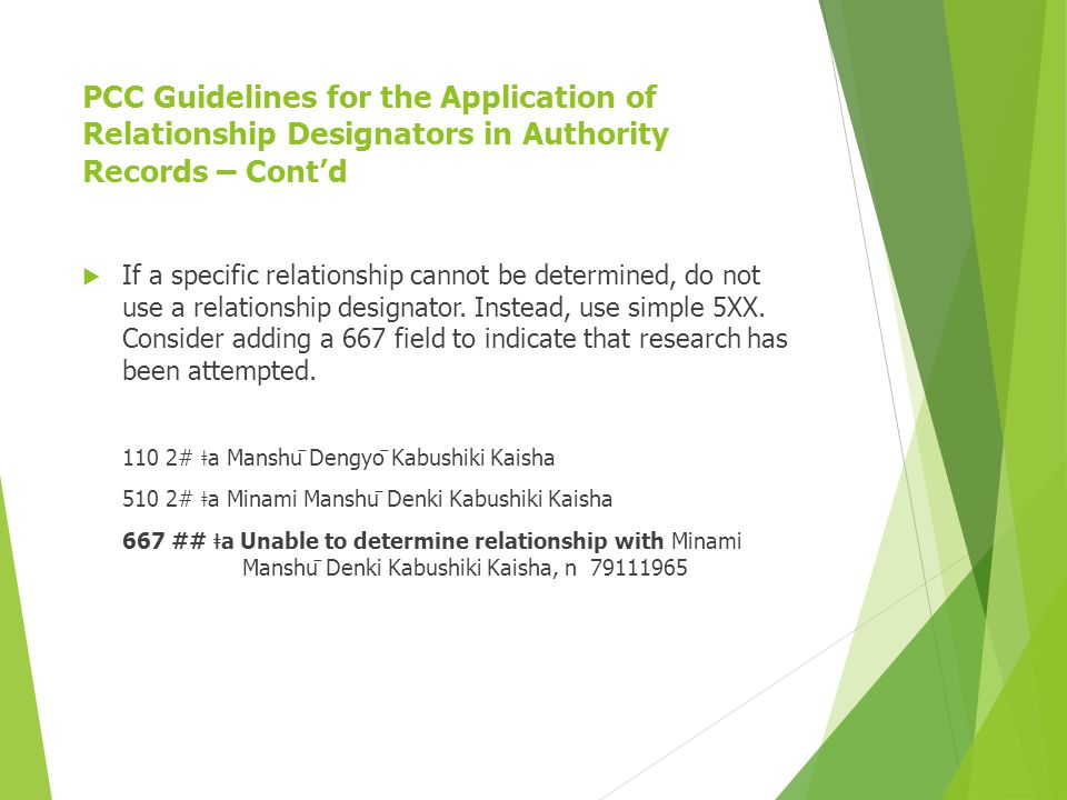 PCC Guidelines for the Application of Relationship Designators in Authority Records – Cont'd  If a specific relationship cannot be determined, do not use a relationship designator.