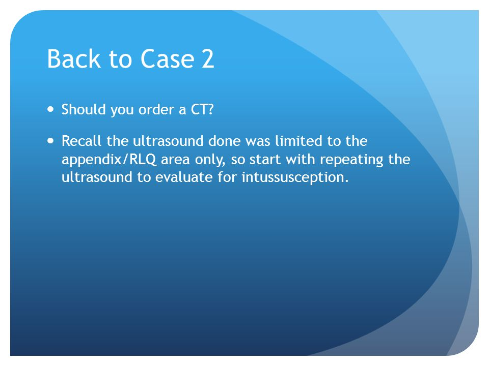 Back to Case 2 Should you order a CT.