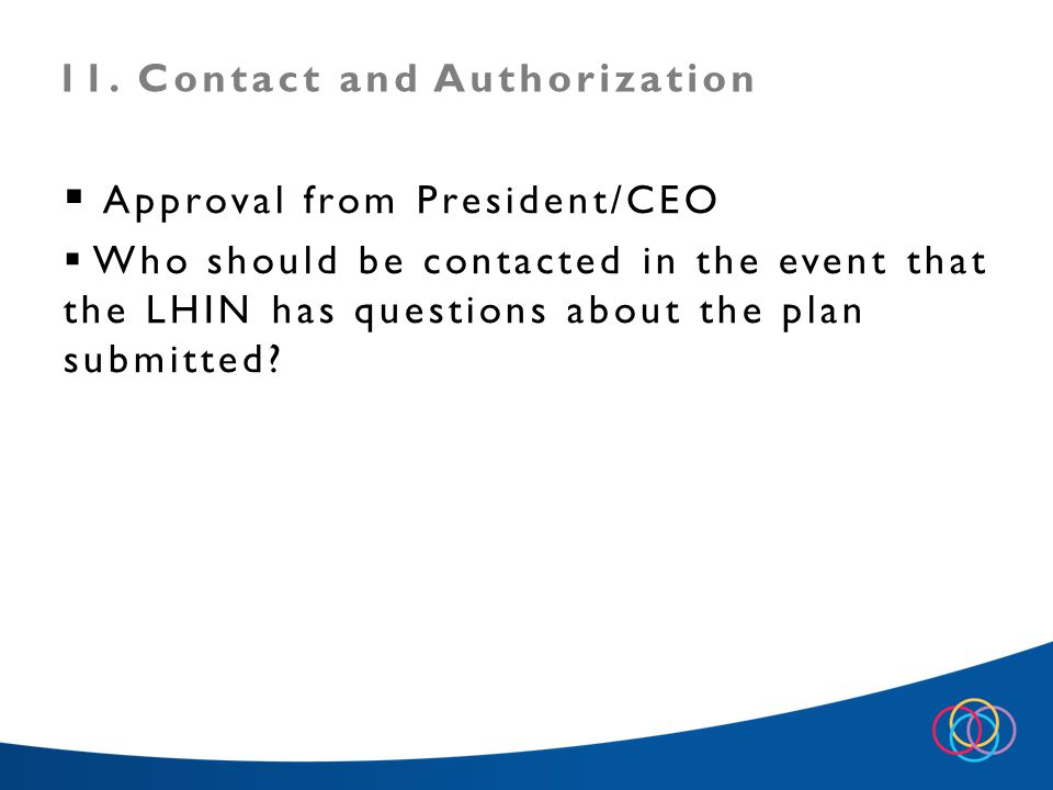  Approval from President/CEO  Who should be contacted in the event that the LHIN has questions about the plan submitted.