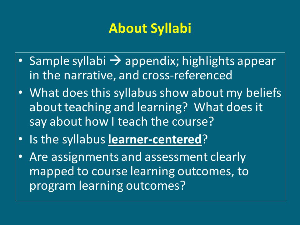 About Syllabi Sample syllabi  appendix; highlights appear in the narrative, and cross-referenced What does this syllabus show about my beliefs about teaching and learning.