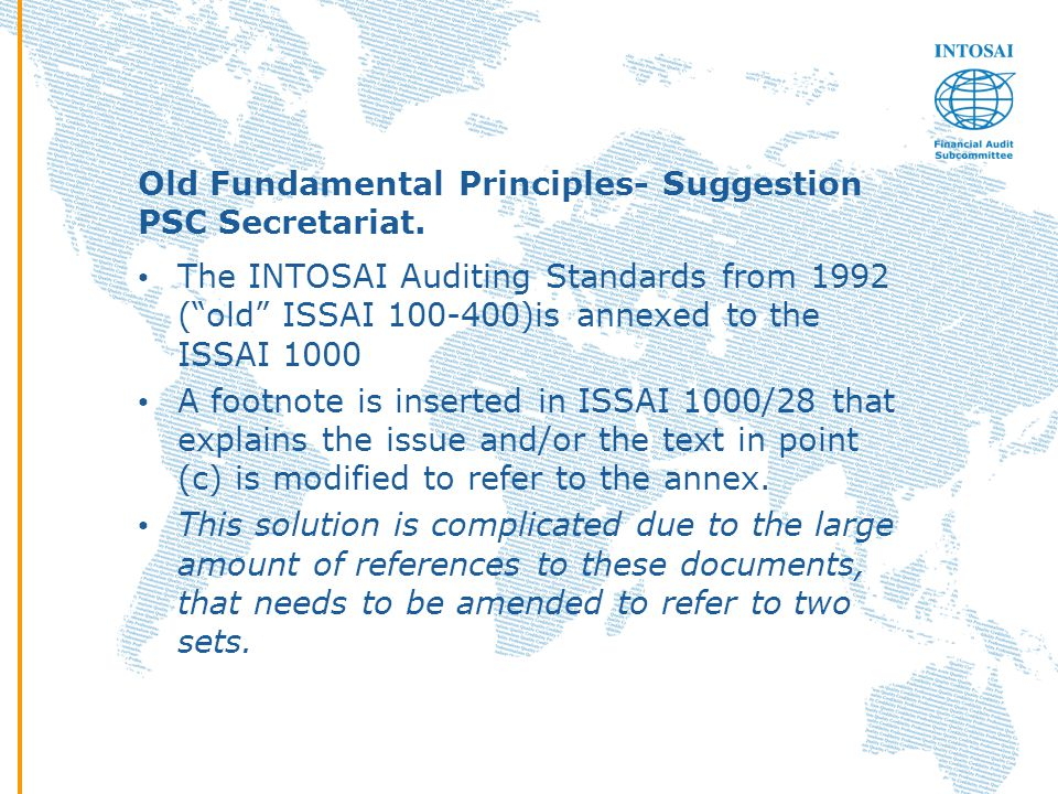 """Old Fundamental Principles- Suggestion PSC Secretariat. The INTOSAI Auditing Standards from 1992 (""""old"""" ISSAI 100-400)is annexed to the ISSAI 1000 A f"""