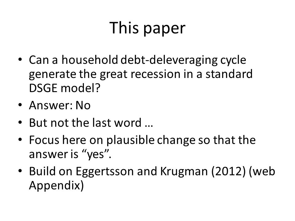 Story in Eggertsson-Krugman Part of the economy need to cut down spending For output to be at potential somebody need to make up for it Who.