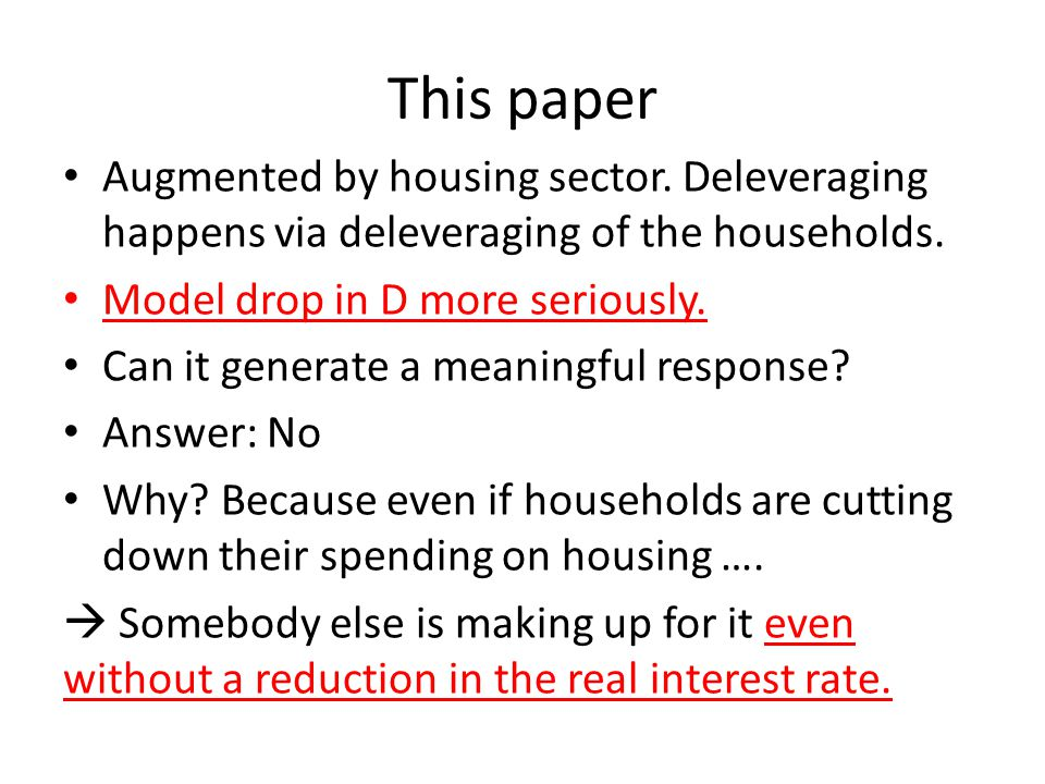 This paper Augmented by housing sector. Deleveraging happens via deleveraging of the households.