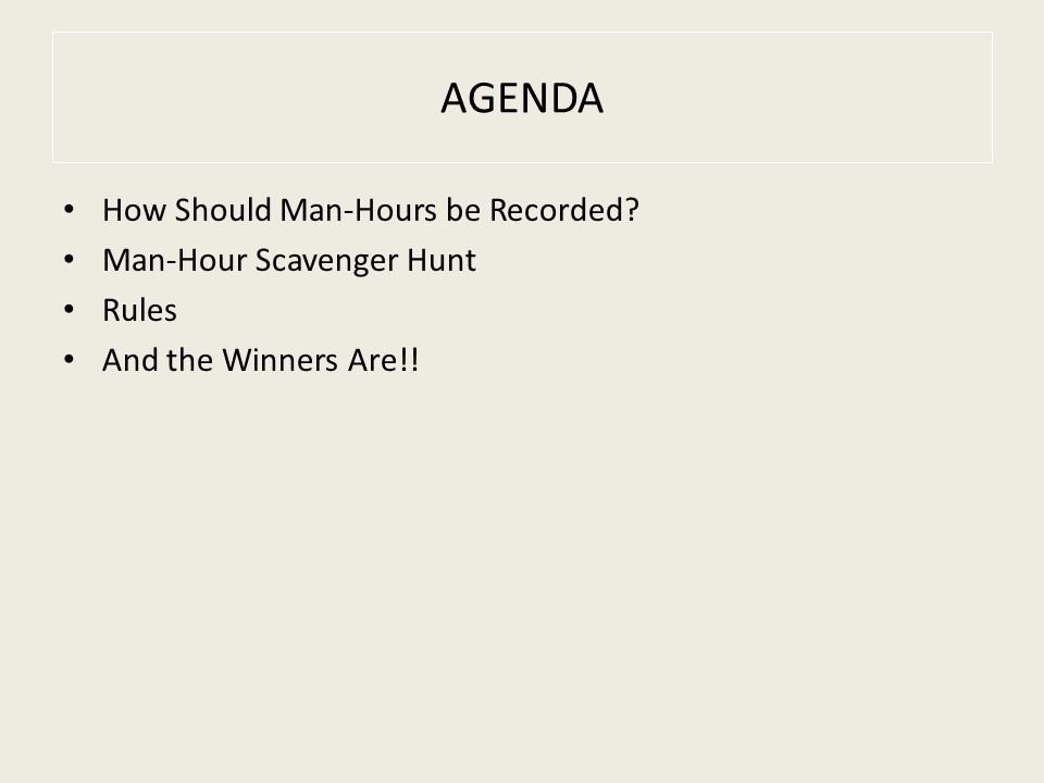 AGENDA How Should Man-Hours be Recorded? Man-Hour Scavenger Hunt Rules And the Winners Are!!