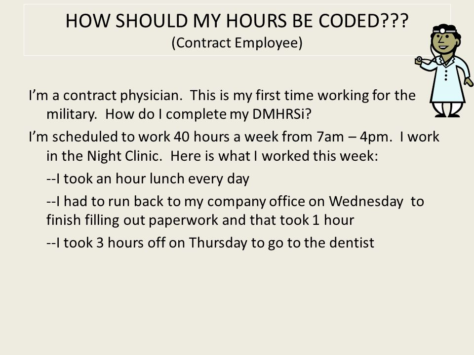 HOW SHOULD MY HOURS BE CODED??? (Contract Employee) I'm a contract physician. This is my first time working for the military. How do I complete my DMH