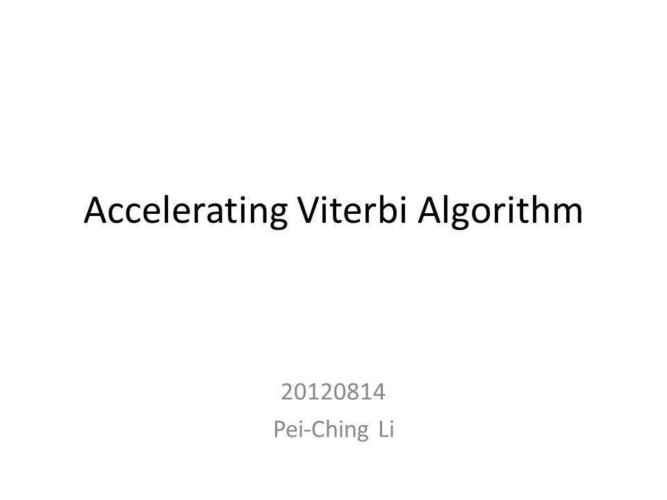 Accelerating Viterbi Algorithm 20120814 Pei-Ching Li